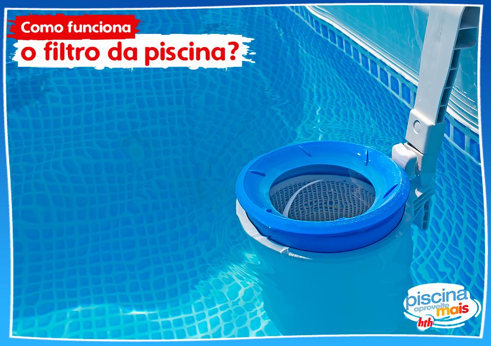 como funciona o filtro da piscina hth dicas e